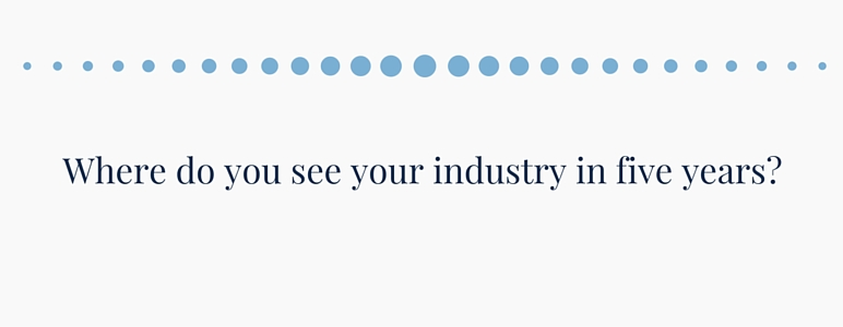 Where do you see your industry in five years?