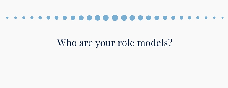 Who are your role models?