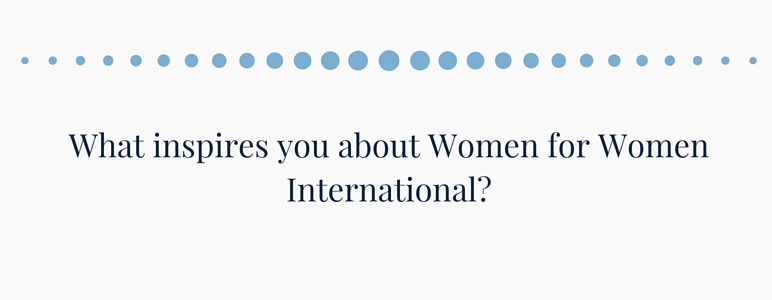 What inspires you about Women for Women International?